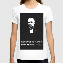 Revenge is a Dish Best Served Cold T-shirt