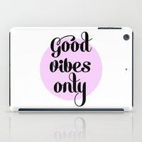 good vibes only iPad Cases featuring Good Vibes Only - orchid by Pupixel Studio