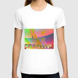 Live life creative ... T-shirt