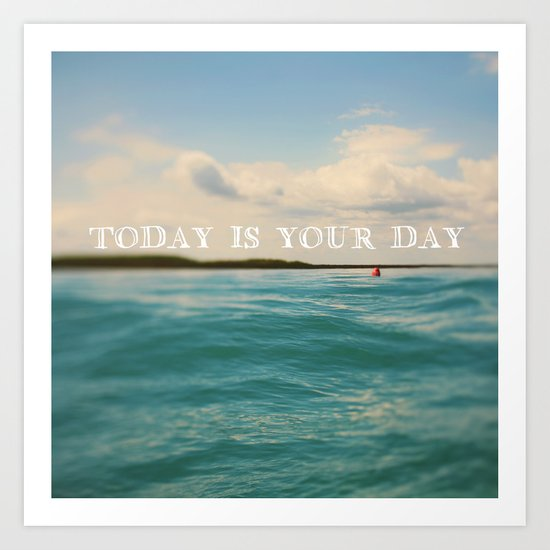 Today Is Your Day Art Print