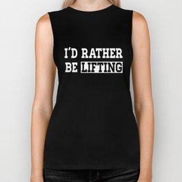 I'd rather be lifting fitness clever quotes funny t-shirt Biker Tank