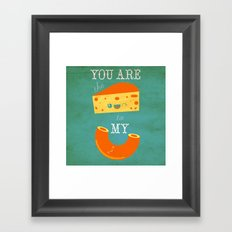 You Are the Cheese to My Macaroni Framed Art Print