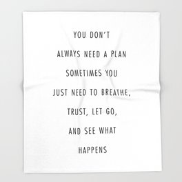 You Don't Always Need A Plan. Sometimes You Just Need to Breathe, Trust, Let Go, and See What Happen Throw Blanket