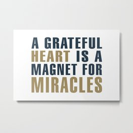 A Grateful Heart is a Magnet for Miracles Typography Metal Print