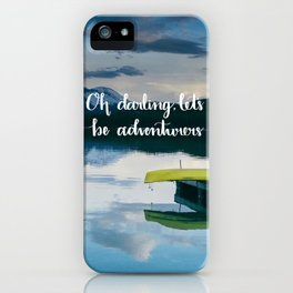 Oh Darling, Let's Be Adventurers iPhone Case