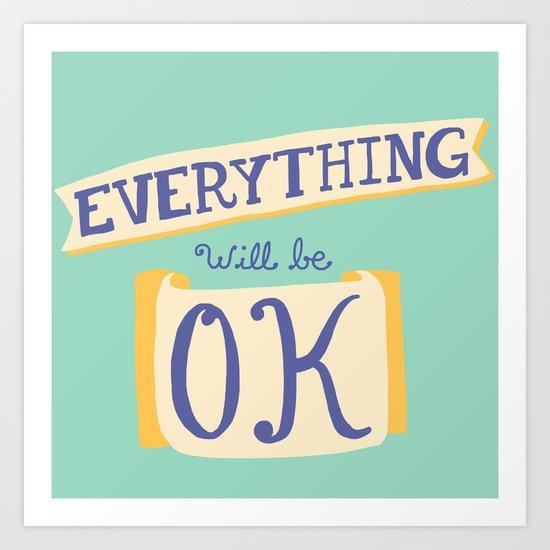 Everything Will Be OK Art Print
