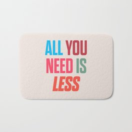 All you need is less, positive thinking, inspirational quote, life mantra, happiness Bath Mat