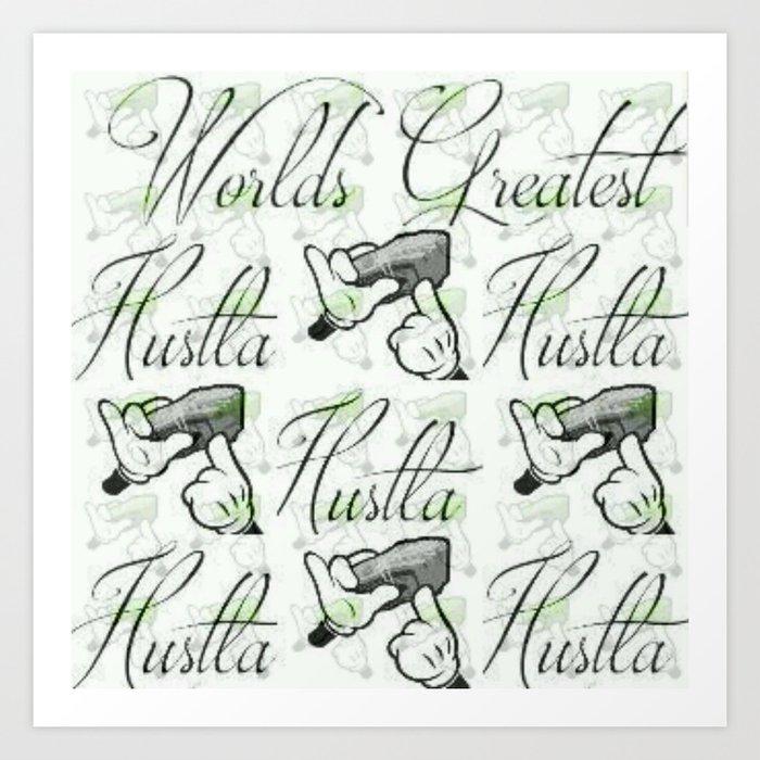 Worlds Greatest Hustla Art Print
