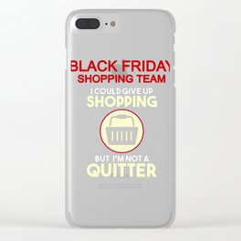 Black Friday Shopping Shopaholic Gift I Could Give Up Shopping But I'm Not a Quitter Clear iPhone Case