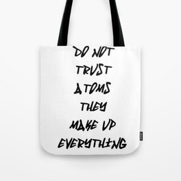 Do Not Trust Atoms - They Make Up Everything Tote Bag