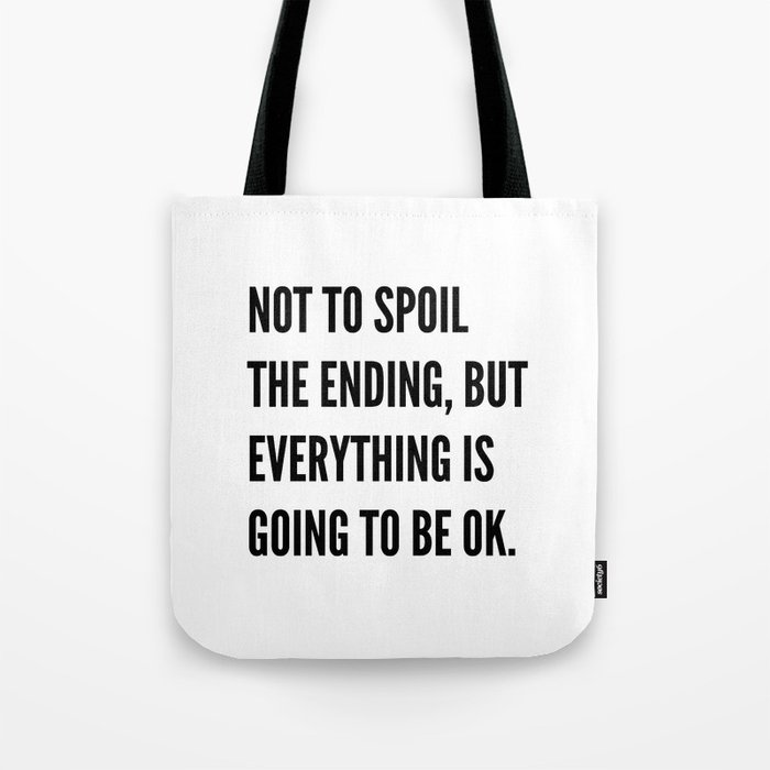 NOT TO SPOIL THE ENDING, BUT EVERYTHING IS GOING TO BE OK Tote Bag