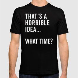 That's A Horrible Idea Funny Quote T-shirt