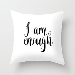 Inspirational Quote, I Am Enough, Home Decor, Typography Print, Printable Poster Throw Pillow