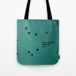 Not all those who wander are lost Tote Bag