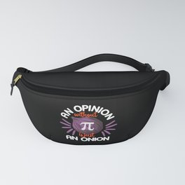 Pi Day Shirt An Opinion Without 3.14 Math Algebra Fanny Pack