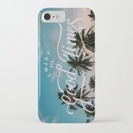 Enjoy the good times iPhone Case