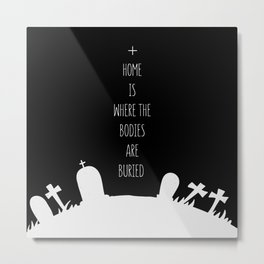 home is where the bodies are buried quotes Metal Print