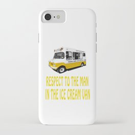 Respect to the man in the Ice Cream Van iPhone Case