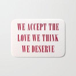 We Accept the Love We Think We Deserve Bath Mat