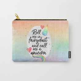 Roll me in fairydust and call me a unicorn Carry-All Pouch