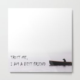 Trust me, I am a best friend Metal Print