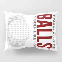 Takes Balls To Golf Like I Do Pillow Sham