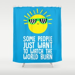 Some people just want to watch the world burn Shower Curtain