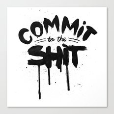 COMMIT TO THE SHIT Canvas Print