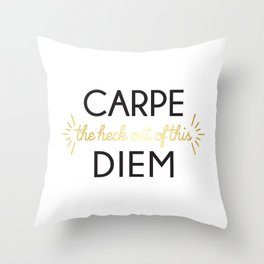 Carpe (the heck out of this) Diem Throw Pillow