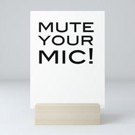 Mute Your Mic! Mini Art Print