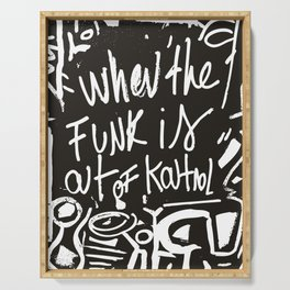 When the funk is out of Kontrol Street Art Black and white graffiti Serving Tray