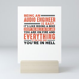 Being an Audio Engineer Is Easy Shirt Everything On Fire Mini Art Print