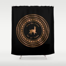 Save the Drama For Yo' Llama (Copper on Black) Shower Curtain
