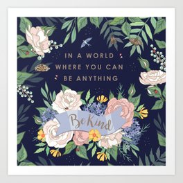 In a world where you can be anything, be kind Art Print