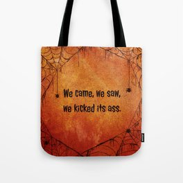 We came, we saw, we kicked its ass. Tote Bag