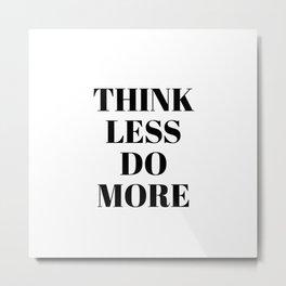 think less Metal Print