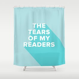 Tears of my Readers Shower Curtain