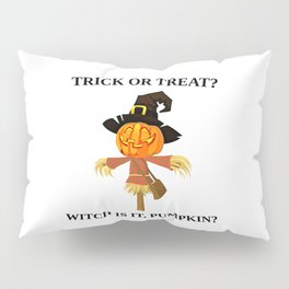 Trick or Treat? Which is it, pumpkin? Pillow Sham