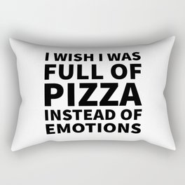 I Wish I Was Full of Pizza Instead of Emotions Rectangular Pillow