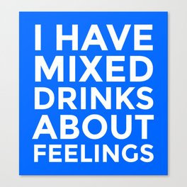 I HAVE MIXED DRINKS ABOUT FEELINGS (Blue) Canvas Print