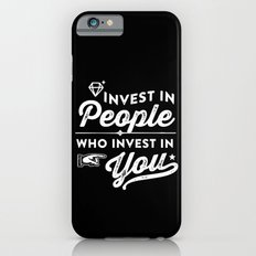 invest in people who invest in you iPhone 6s Slim Case