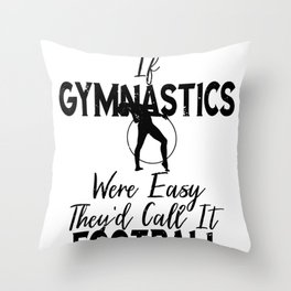 Gymnast If Gymnastics Were Easy It Would Be Called Football Throw Pillow