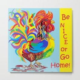 Be Nice or Go Home! Metal Print