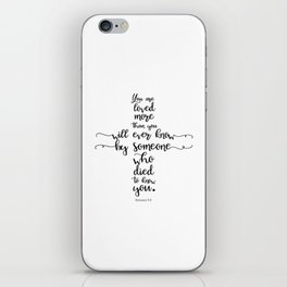 You are loved more than you will ever know by someone who died to know you. Romans 5:8 iPhone Skin