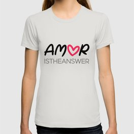 Amor is the answer T-shirt