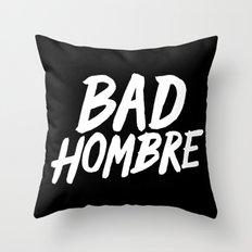 Bad Hombre Throw Pillow
