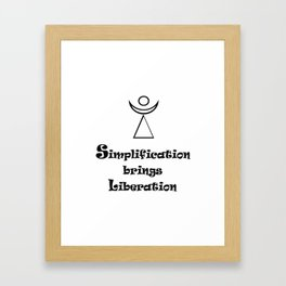 Simplification brings Liberation Framed Art Print