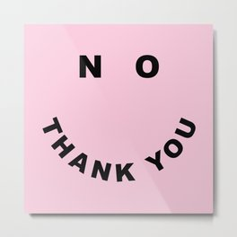 No Thank You Funny Offensive Saying Metal Print