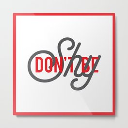 Don't be Shy Metal Print