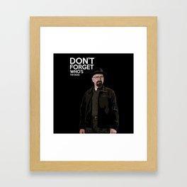 Breking Bad don't forget who's th boss Framed Art Print